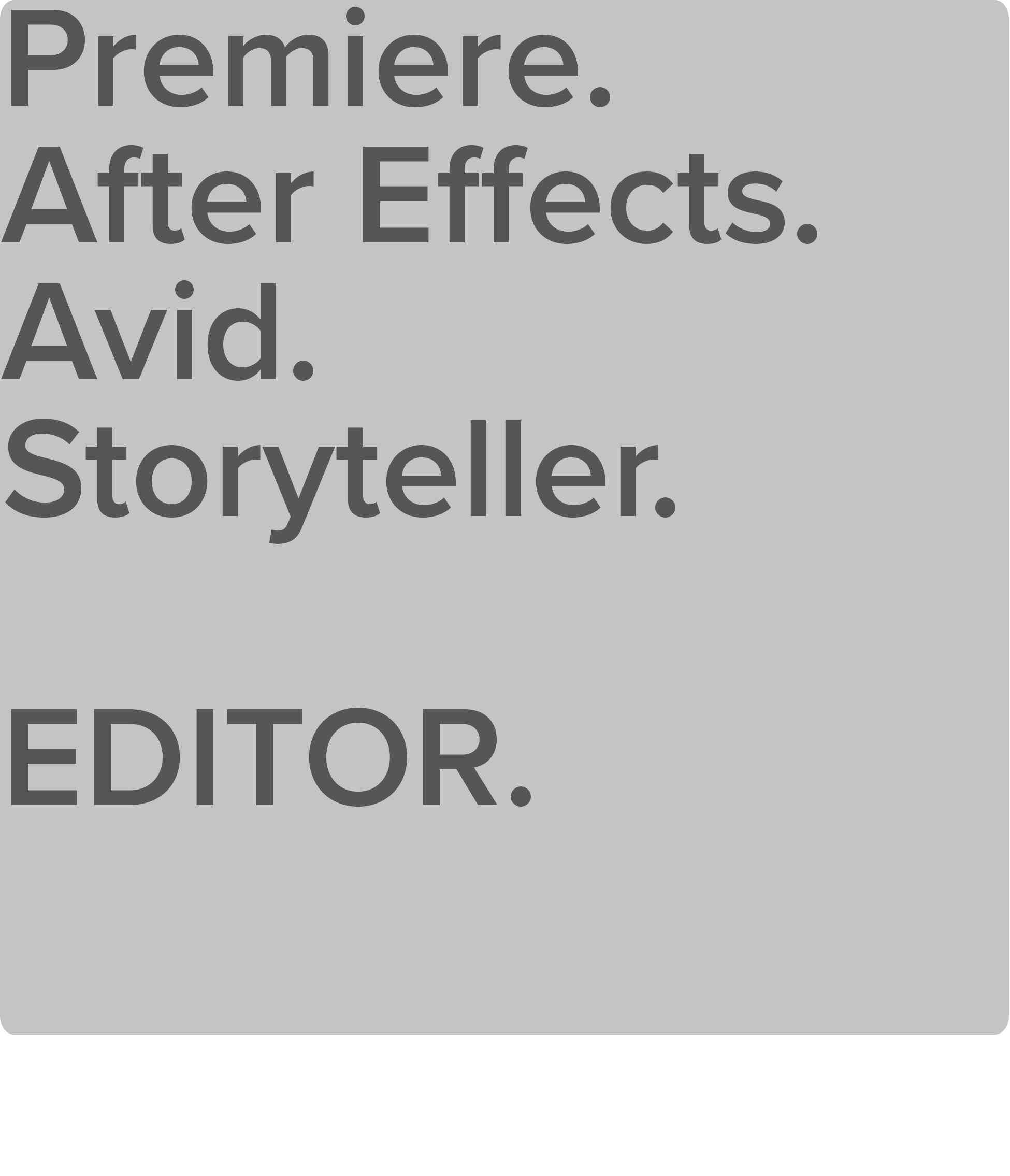 Avid.  Final Cut Pro.  Premiere.  After Effects.  EDITOR.